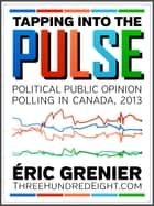 Tapping into the Pulse - Political public opinion polling in Canada, 2013 ebook by Eric Grenier