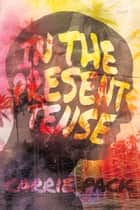 In the Present Tense ebook by Carrie Pack