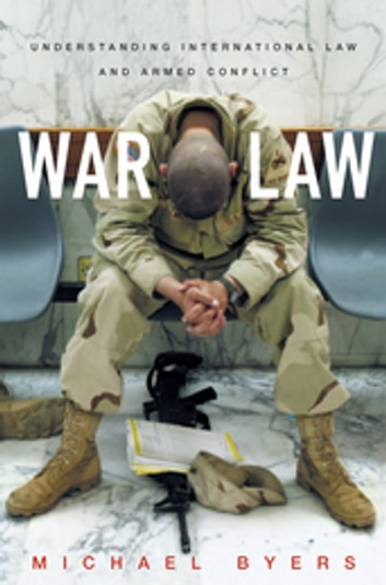 War Law - Understanding International Law and Armed Conflict ebook by Michael Byers