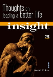 Insight - Thoughts on Leading a Better Life ebook by Daniel C. Luz