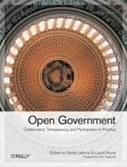 Open Government - Collaboration, Transparency, and Participation in Practice ebook by Daniel Lathrop, Laurel  Ruma