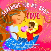 Serenade for my Baby - Love - Affirmation like love poems for your baby and toddler ebook by Arzu Tunca,Rebecca Freeman,Ying Hui Tan