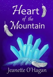 Heart of the Mountain - Under the Mountain, #1 ebook by Jeanette O'Hagan