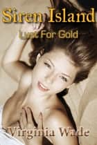Siren Island: Lust For Gold (An Erotic Adventure Series) ebook by Virginia Wade