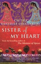 Sister Of My Heart ebook by Chitra Divakaruni