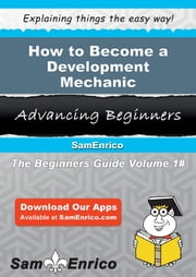 How to Become a Development Mechanic - How to Become a Development Mechanic ebook by Luci Kellogg