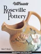 Warman's Roseville Pottery: Identification and Price Guide ebook by Mark Moran