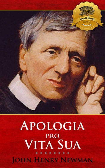 Apologia pro Vita Sua ebook by John Henry Newman, Wyatt North