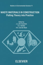 Waste Materials in Construction - Putting Theory into Practice ebook by G.J. Senden, H.A. van der Sloot, J.J.J.M. Goumans