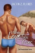 When Love Takes Over ebook by Jacob Z. Flores