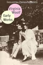The Early Works Of Virginia Woolf ebook by Virginia Woolf