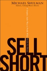 Sell Short - A Simpler, Safer Way to Profit When Stocks Go Down ebook by Michael Shulman
