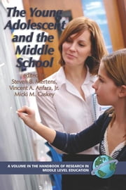 Young Adolescent and the Middle School, The. The Handbook of Research in Middle Level Education. ebook by Mertens, Steven B.