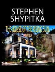 House Of The Rising Sun ebook by Stephen Shypitka