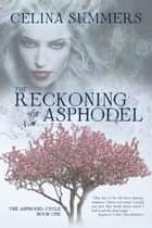 The Reckoning of Asphodel ebook by Celina Summers