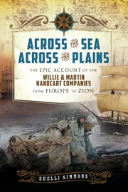 Across the Sea, Across the Plains - The Epic Account of the Willie and Martin Handcart Companies from Europe to Zion ebook by Shelli Simmons
