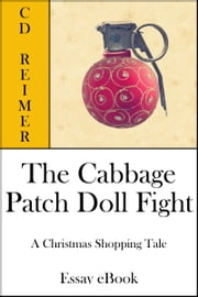 The Cabbage Patch Doll Fight: A Christmas Shopping Tale (Essay) ebook by C.D. Reimer