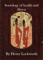 Sociology of health and illness ebook by Henry Lockworth,Lucy Mcgreggor,John Hawk