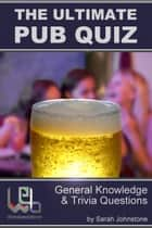 The Ultimate Pub Quiz: General Knowledge and Trivia Questions ebook by Sarah Johnstone