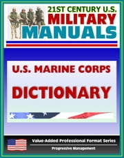 21st Century U.S. Military Manuals: U.S. Marine Corps (USMC) Marine Corps Supplement to the Department of Defense Dictionary of Military and Associated Terms (Value-Added Professional Format Series) ebook by Progressive Management