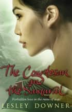 The Courtesan and the Samurai - The Shogun Quartet, Book 3 ebook by Lesley Downer