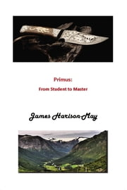 Primus: From Student to Master ebook by James Harison-May