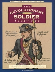 Revolutionary Soldier: 1775-1783 ebook by C. Keith Wilbur