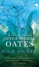 Wild Nights! - New Stories ebook by Joyce Carol Oates