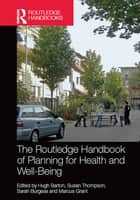 The Routledge Handbook of Planning for Health and Well-Being - Shaping a sustainable and healthy future ebook by Hugh Barton, Susan Thompson, Sarah Burgess,...