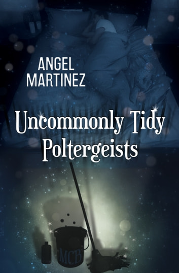 Uncommonly Tidy Poltergeists ebook by Angel Martinez