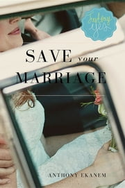 Save Your Marriage ebook by Anthony Udo Ekanem
