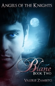 Angels of the Knights - Blane (Book Two) ebook by Valerie Zambito