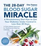The 28-Day Blood Sugar Miracle - A Revolutionary Diet Plan to Get Your Diabetes Under Control in Less Than 30 Days ebook by Cher Pastore, MS, RD,...