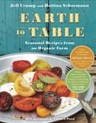 Earth to Table - Seasonal Recipes from an Organic Farm ebook by Jeff Crump, Bettina Schormann