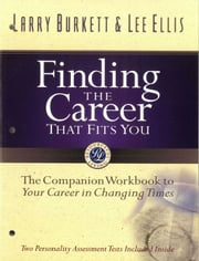 Finding the Career that Fits You - The Companion Workbook to Your Career in Changing Times ebook by Larry Burkett, Lee Ellis