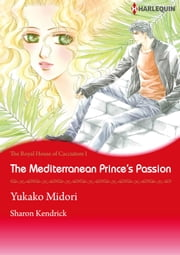 The Mediterranean Princes's Passion (Harlequin Comics) - Harlequin Comics ebook by Sharon Kendrick,Yukako Midori
