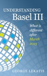 Understanding Basel iii: What Is Different After March 2013 ebook by George Lekatis