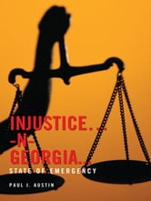INJUSTICE…-N- GEORGIA... - STATE OF EMERGENCY ebook by Paul J. Austin
