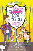 St Grizzle's School for Girls, Goats and Random Boys ebook by Karen McCombie, Becka Moor