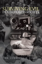 Surviving Evil in a Depraved Society ebook by Dr. Cornelius H. Evans