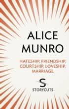 Hateship, Friendship, Courtship, Loveship, Marriage (Storycuts) ebook by Alice Munro
