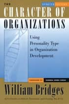 The Character of Organizations ebook by William Bridges