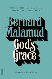God's Grace - A Novel ebook by Bernard Malamud,Dara Horn
