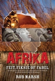 Afrika: Feit, fiksie of fabel ebook by Marsh, Rob