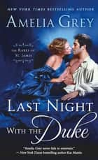 Last Night with the Duke - The Rakes of St. James ebook by Amelia Grey
