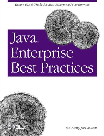 Java Enterprise Best Practices - Expert Tips & Tricks for Java Enterprise Programmers ebook by O'Reilly Java Authors