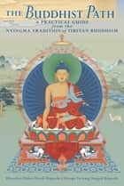The Buddhist Path - A Practical Guide from the Nyingma Tradition of Tibetan Buddhism ebook by Kenchen Palden Sherab, Khenpo Tsewang Dongyal