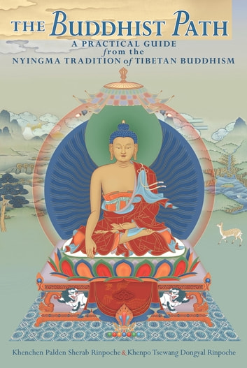 The Buddhist Path - A Practical Guide from the Nyingma Tradition of Tibetan Buddhism ebook by Kenchen Palden Sherab,Khenpo Tsewang Dongyal