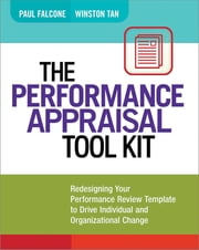 The Performance Appraisal Tool Kit - Redesigning Your Performance Review Template to Drive Individual and Organizational Change ebook by Paul Falcone, Winston Tan
