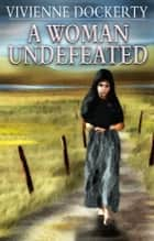 A Woman Undefeated ebook by Vivienne Dockerty